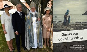 Christian leaders in Sweden have re-made Christianity into a religion that serves the political agenda of an establishment whose extreme liberal ideology lacks popular support. Left: Sweden's Crown Princess, King, Archbishop Antje Jackelén, and the Queen pose; Jesus Was Also a Refugee, which advocates for a policy of no immigration restrictions